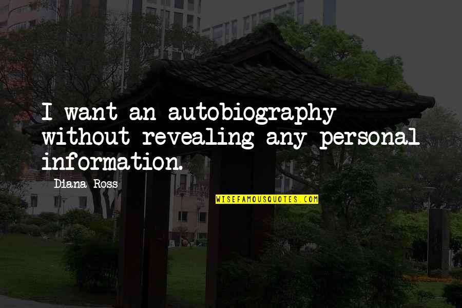 The Montessori Method Book Quotes By Diana Ross: I want an autobiography without revealing any personal