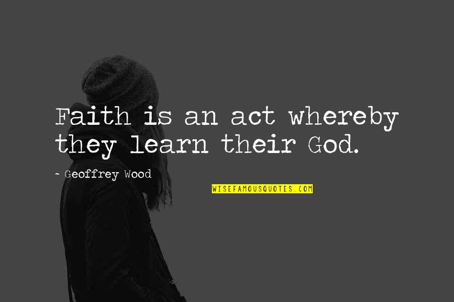 The Montessori Method Book Quotes By Geoffrey Wood: Faith is an act whereby they learn their