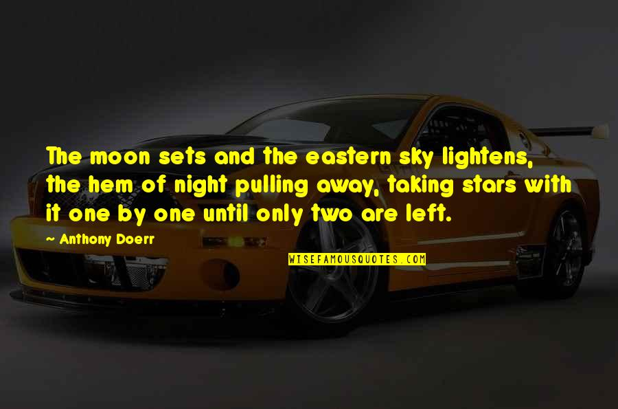 The Moon And Sky Quotes By Anthony Doerr: The moon sets and the eastern sky lightens,