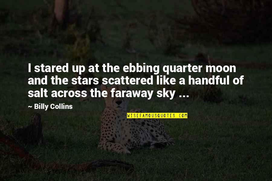 The Moon And Sky Quotes By Billy Collins: I stared up at the ebbing quarter moon