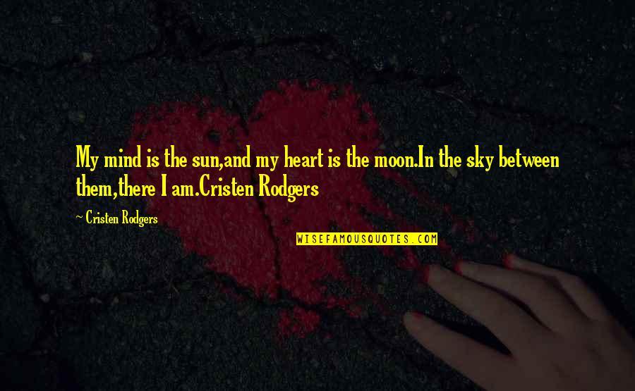 The Moon And Sky Quotes By Cristen Rodgers: My mind is the sun,and my heart is