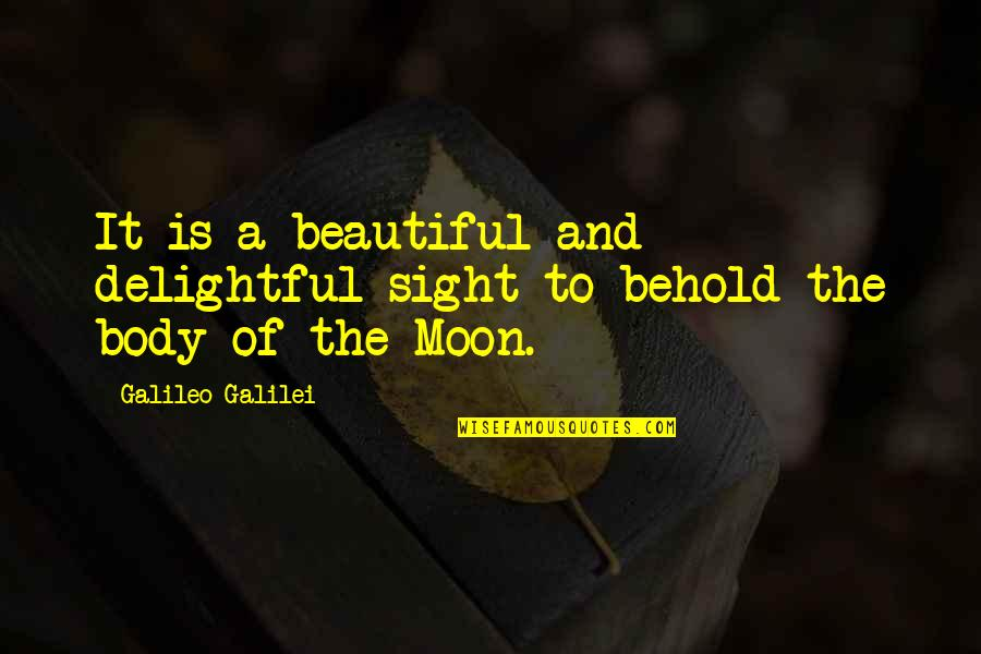 The Moon And Sky Quotes By Galileo Galilei: It is a beautiful and delightful sight to