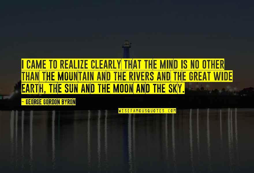 The Moon And Sky Quotes By George Gordon Byron: I came to realize clearly that the mind