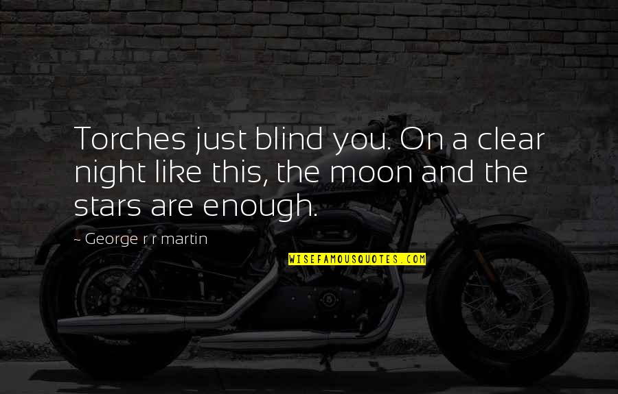 The Moon And Sky Quotes By George R R Martin: Torches just blind you. On a clear night