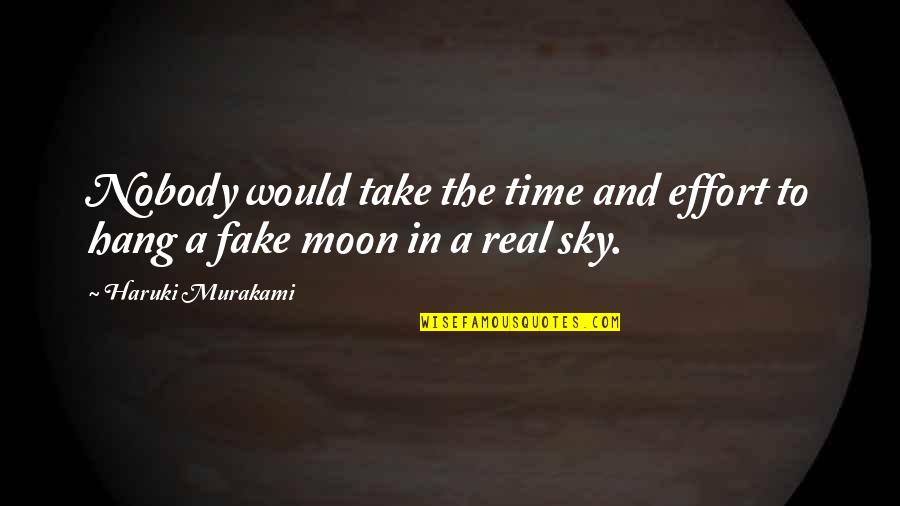 The Moon And Sky Quotes By Haruki Murakami: Nobody would take the time and effort to