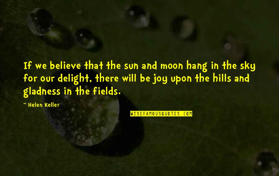 The Moon And Sky Quotes By Helen Keller: If we believe that the sun and moon