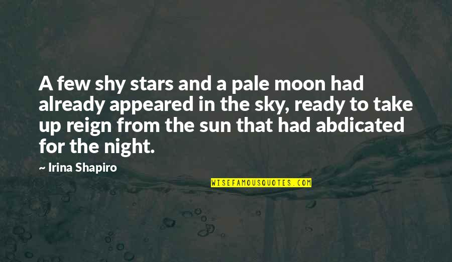 The Moon And Sky Quotes By Irina Shapiro: A few shy stars and a pale moon
