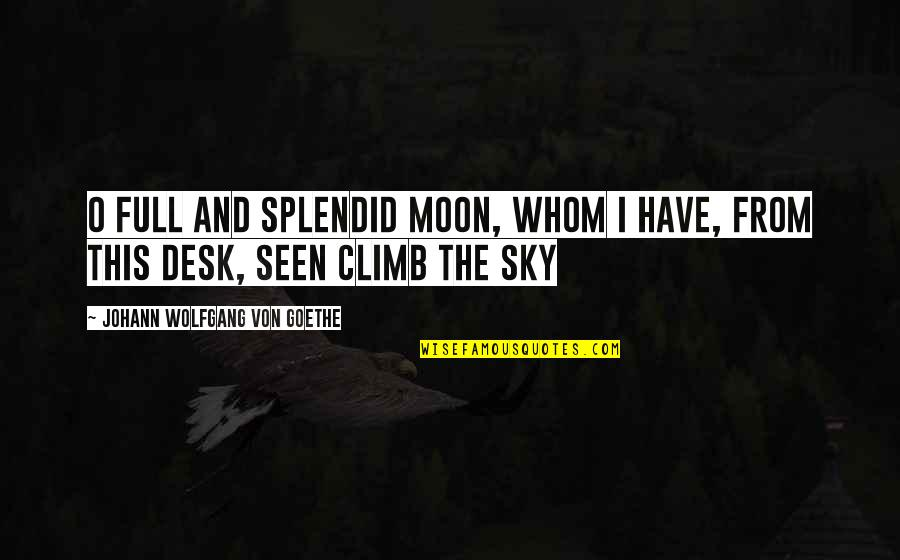 The Moon And Sky Quotes By Johann Wolfgang Von Goethe: O full and splendid Moon, whom I Have,