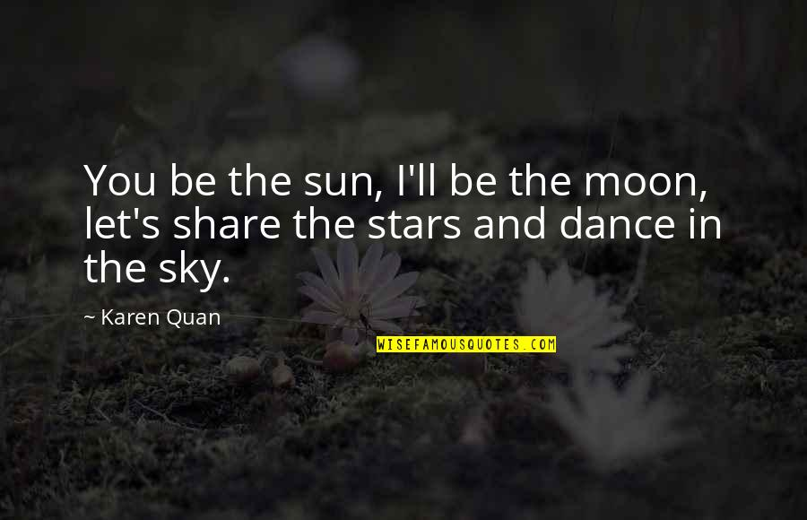 The Moon And Sky Quotes By Karen Quan: You be the sun, I'll be the moon,