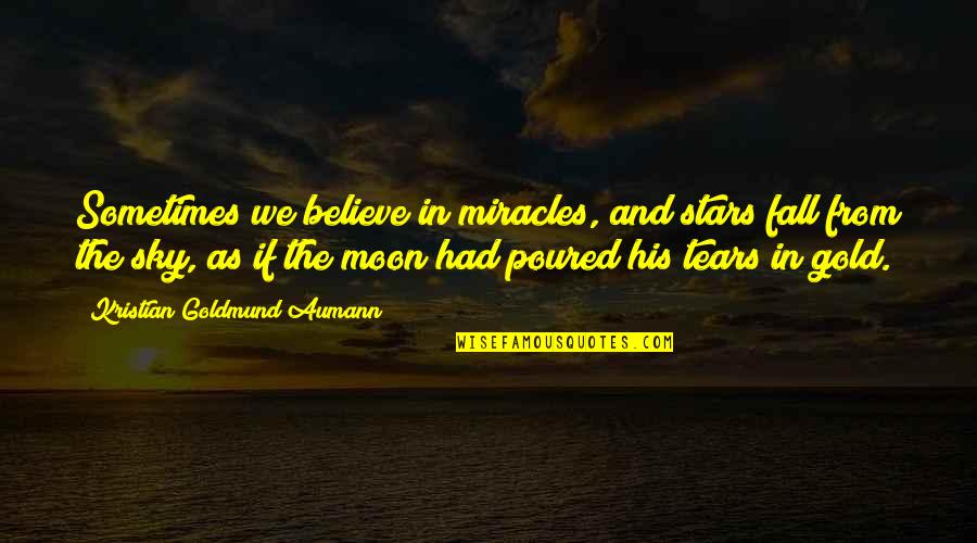 The Moon And Sky Quotes By Kristian Goldmund Aumann: Sometimes we believe in miracles, and stars fall