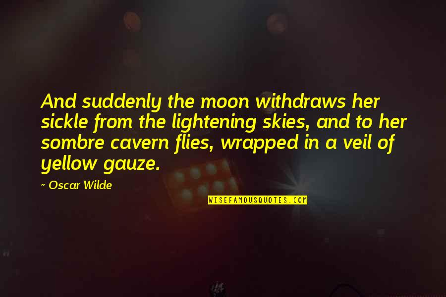 The Moon And Sky Quotes By Oscar Wilde: And suddenly the moon withdraws her sickle from
