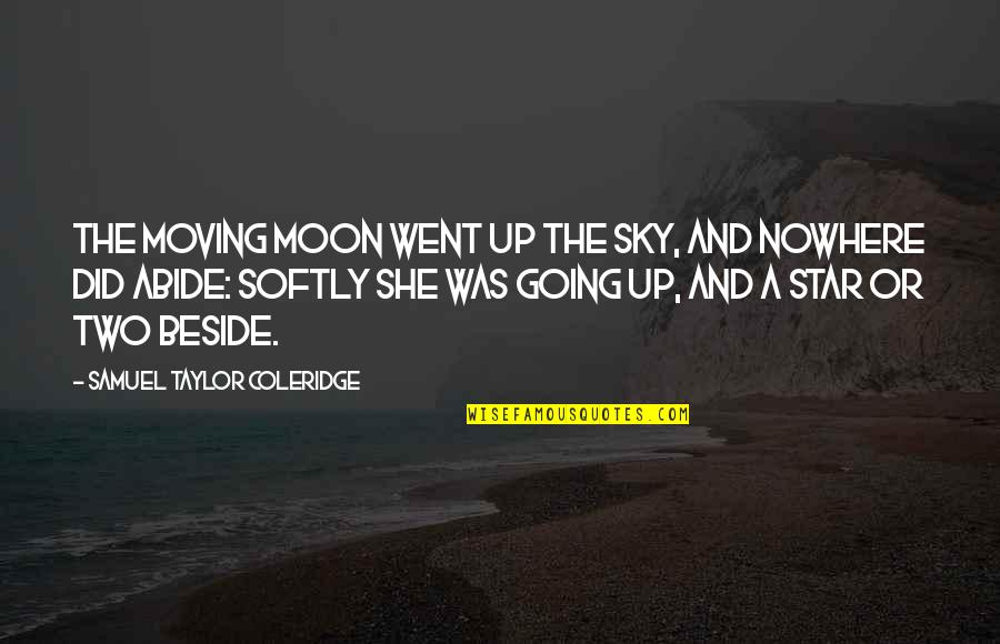 The Moon And Sky Quotes By Samuel Taylor Coleridge: The moving moon went up the sky, And
