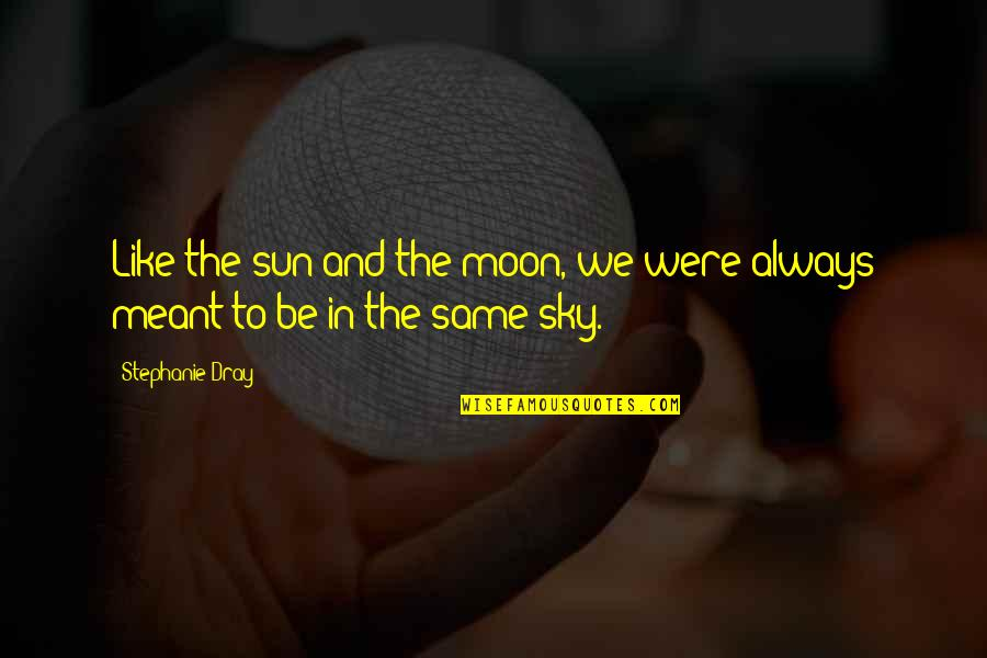 The Moon And Sky Quotes By Stephanie Dray: Like the sun and the moon, we were