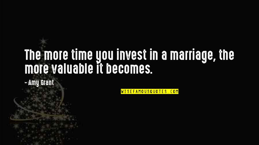 The More You Invest Quotes By Amy Grant: The more time you invest in a marriage,