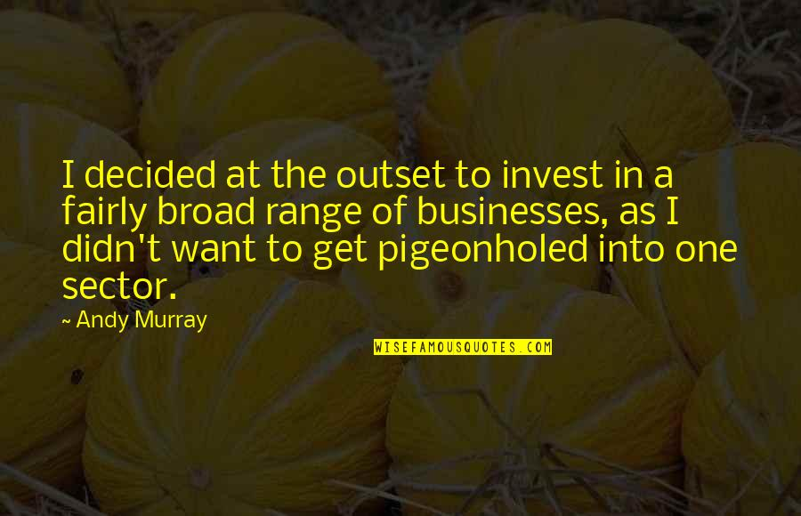 The More You Invest Quotes By Andy Murray: I decided at the outset to invest in