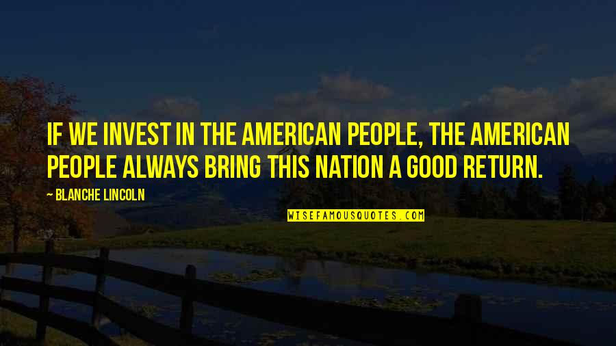 The More You Invest Quotes By Blanche Lincoln: If we invest in the American people, the