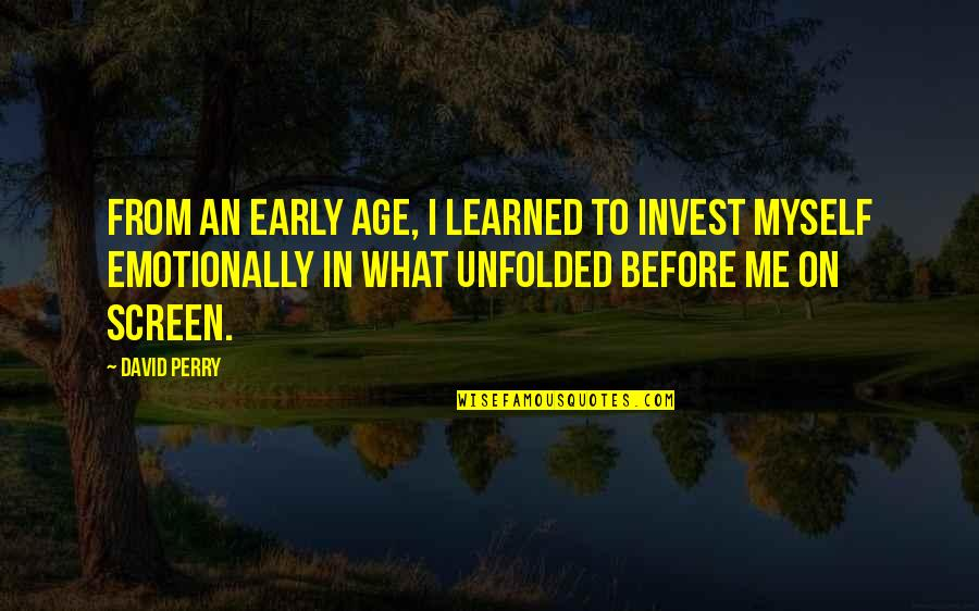 The More You Invest Quotes By David Perry: From an early age, I learned to invest