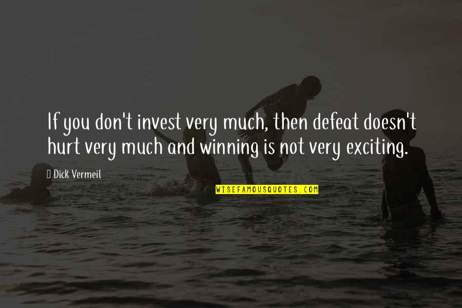 The More You Invest Quotes By Dick Vermeil: If you don't invest very much, then defeat