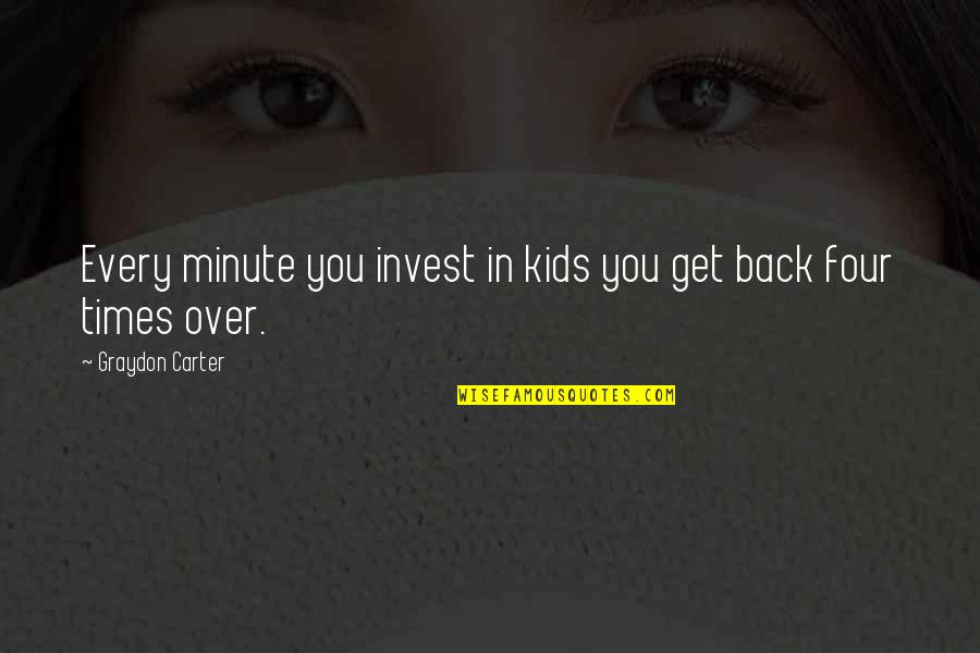 The More You Invest Quotes By Graydon Carter: Every minute you invest in kids you get