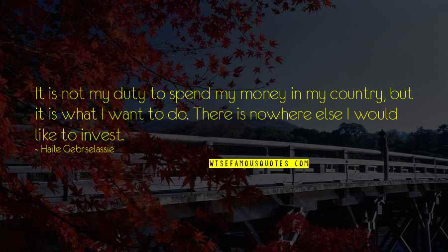 The More You Invest Quotes By Haile Gebrselassie: It is not my duty to spend my