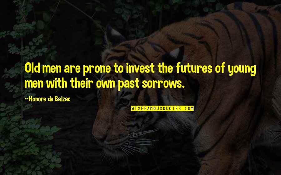 The More You Invest Quotes By Honore De Balzac: Old men are prone to invest the futures