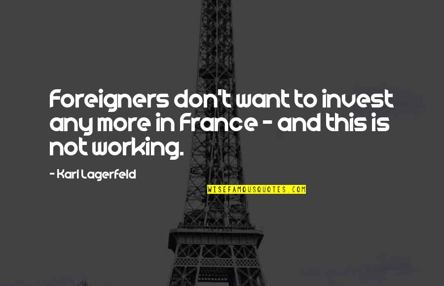 The More You Invest Quotes By Karl Lagerfeld: Foreigners don't want to invest any more in