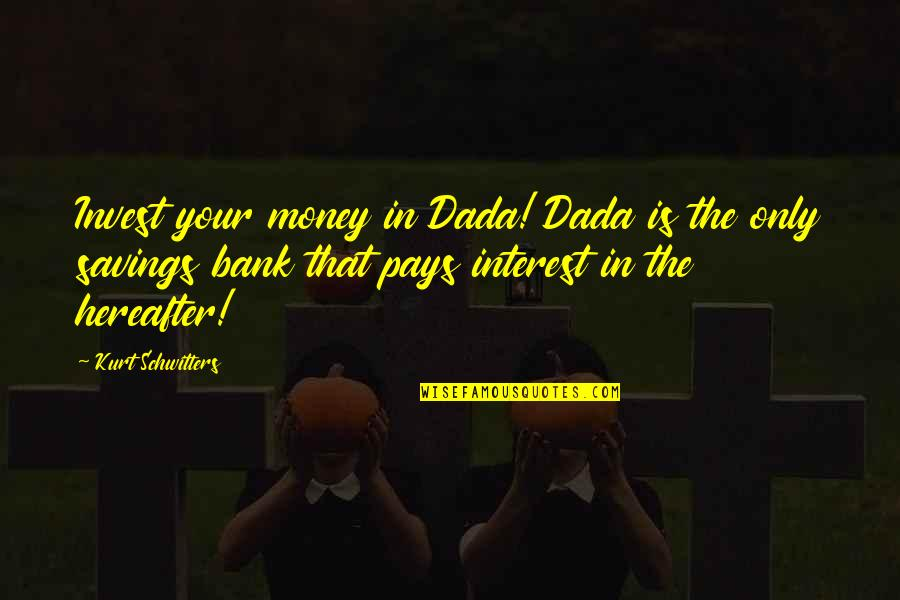 The More You Invest Quotes By Kurt Schwitters: Invest your money in Dada! Dada is the