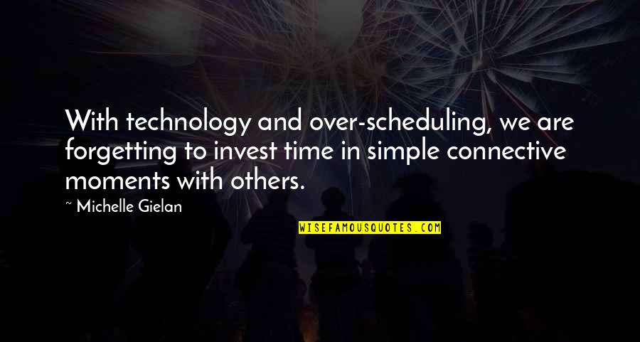 The More You Invest Quotes By Michelle Gielan: With technology and over-scheduling, we are forgetting to