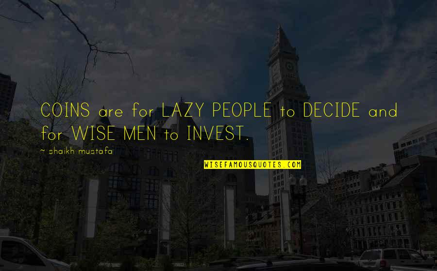 The More You Invest Quotes By Shaikh Mustafa: COINS are for LAZY PEOPLE to DECIDE and