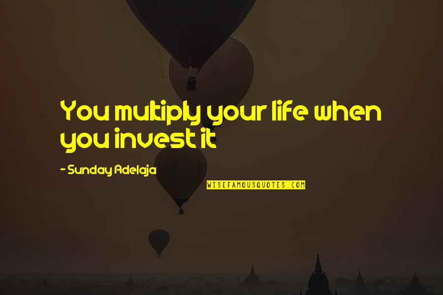 The More You Invest Quotes By Sunday Adelaja: You multiply your life when you invest it