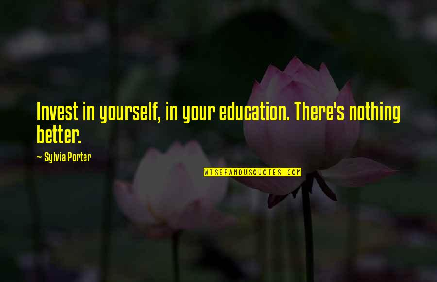 The More You Invest Quotes By Sylvia Porter: Invest in yourself, in your education. There's nothing