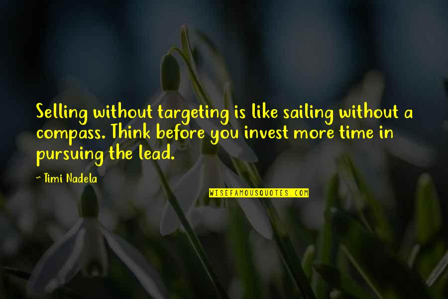 The More You Invest Quotes By Timi Nadela: Selling without targeting is like sailing without a
