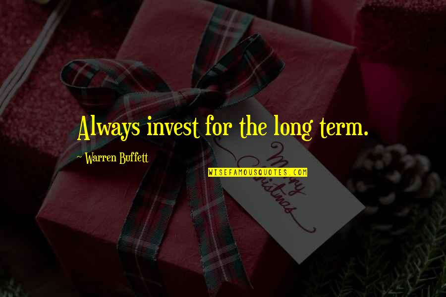 The More You Invest Quotes By Warren Buffett: Always invest for the long term.