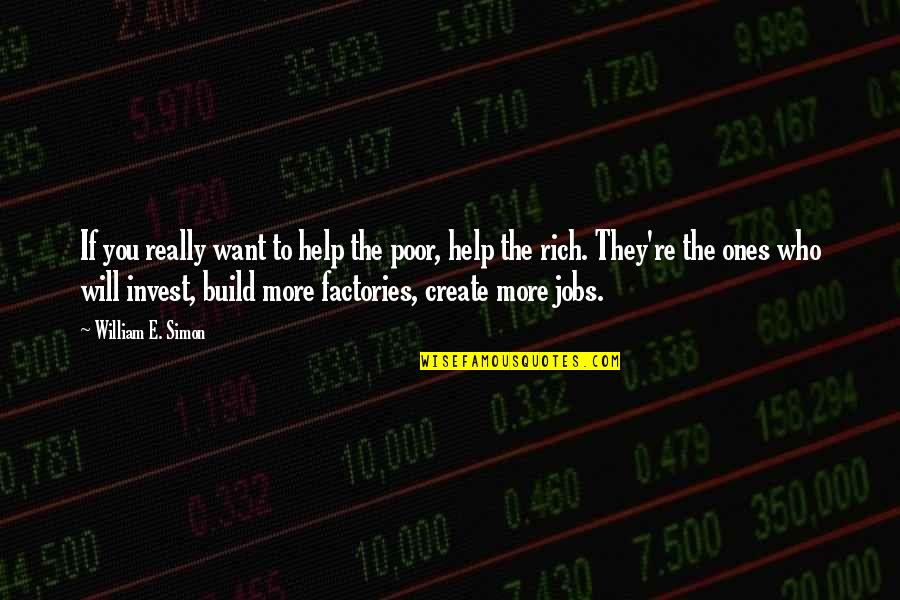 The More You Invest Quotes By William E. Simon: If you really want to help the poor,