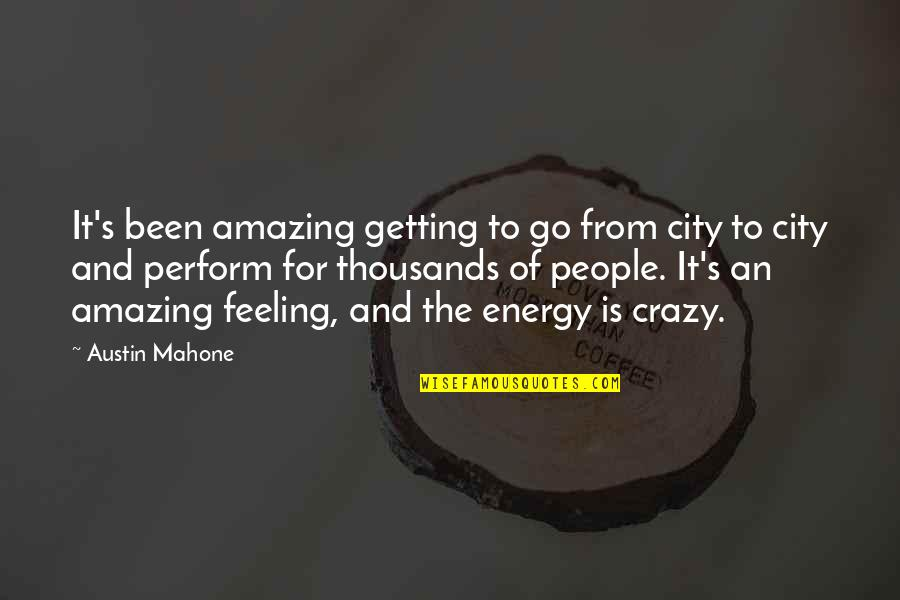 The Most Amazing Feeling Quotes By Austin Mahone: It's been amazing getting to go from city