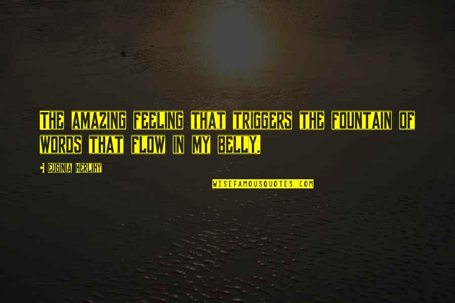 The Most Amazing Feeling Quotes By Euginia Herlihy: The amazing feeling that triggers the fountain of