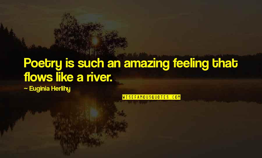 The Most Amazing Feeling Quotes By Euginia Herlihy: Poetry is such an amazing feeling that flows
