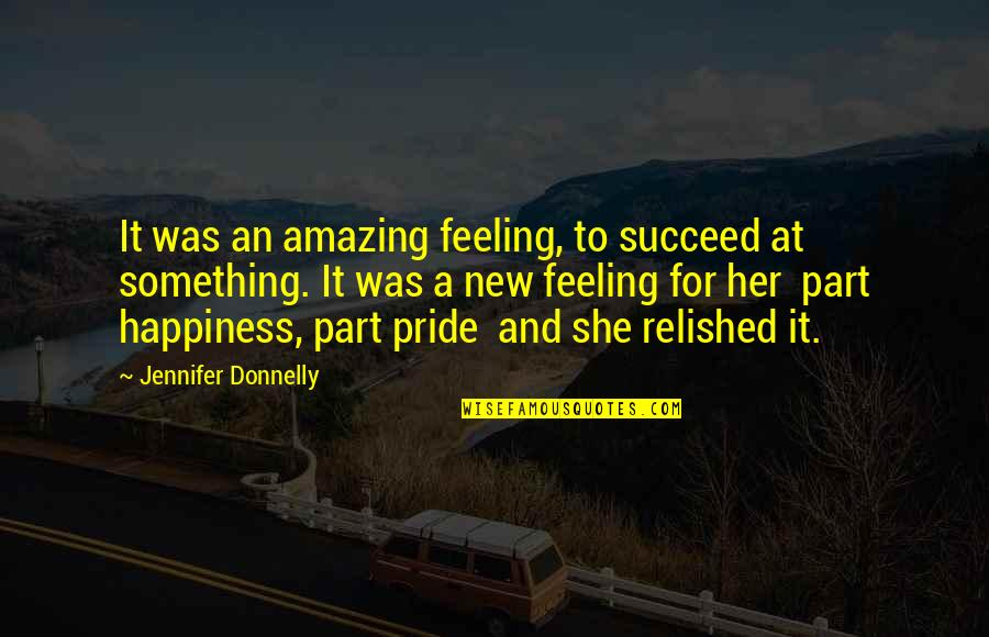 The Most Amazing Feeling Quotes By Jennifer Donnelly: It was an amazing feeling, to succeed at