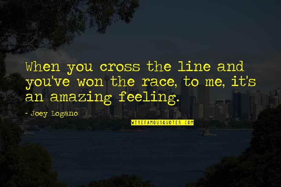 The Most Amazing Feeling Quotes By Joey Logano: When you cross the line and you've won