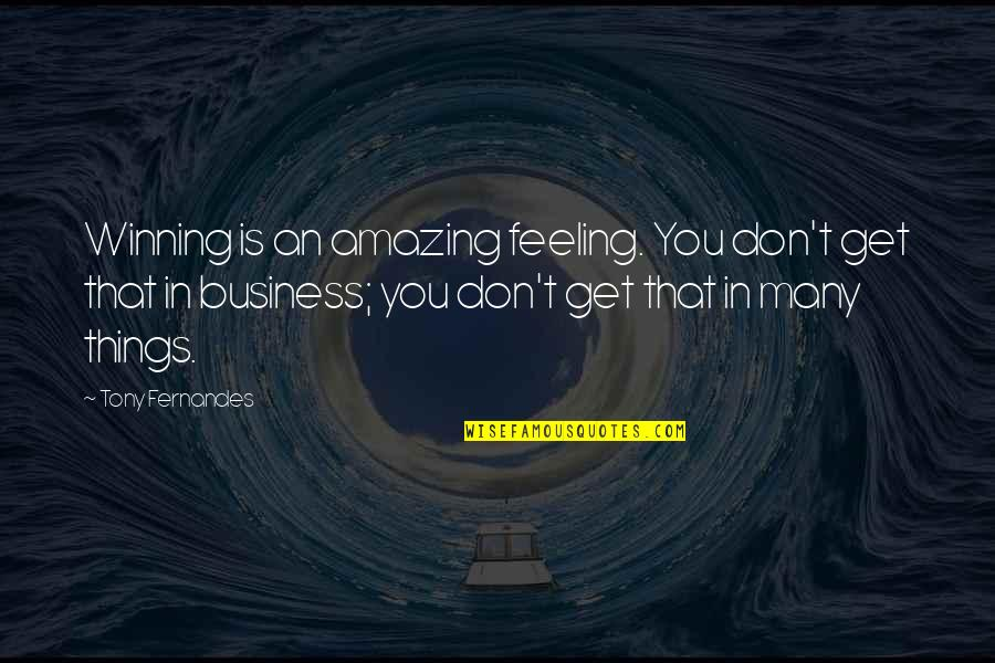 The Most Amazing Feeling Quotes By Tony Fernandes: Winning is an amazing feeling. You don't get