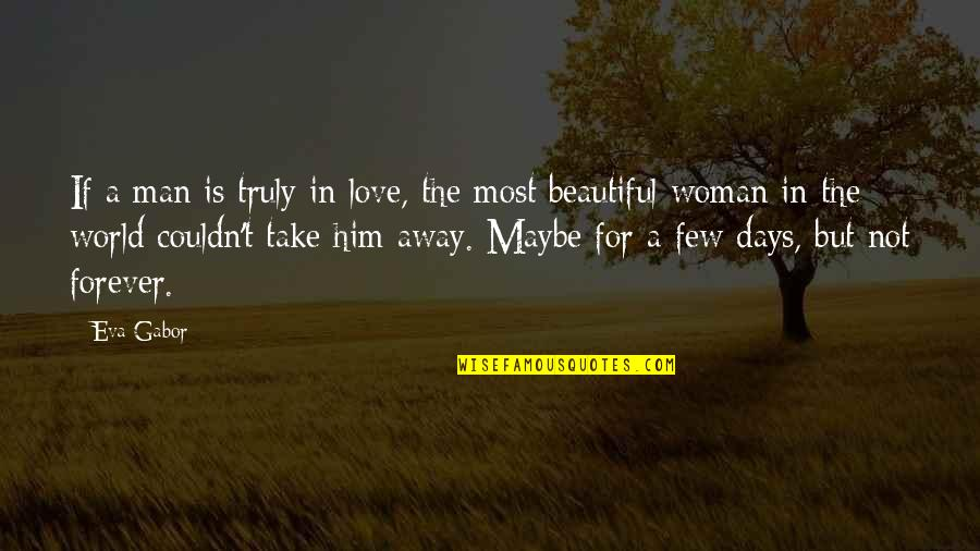 The Most Beautiful Man In The World Quotes By Eva Gabor: If a man is truly in love, the