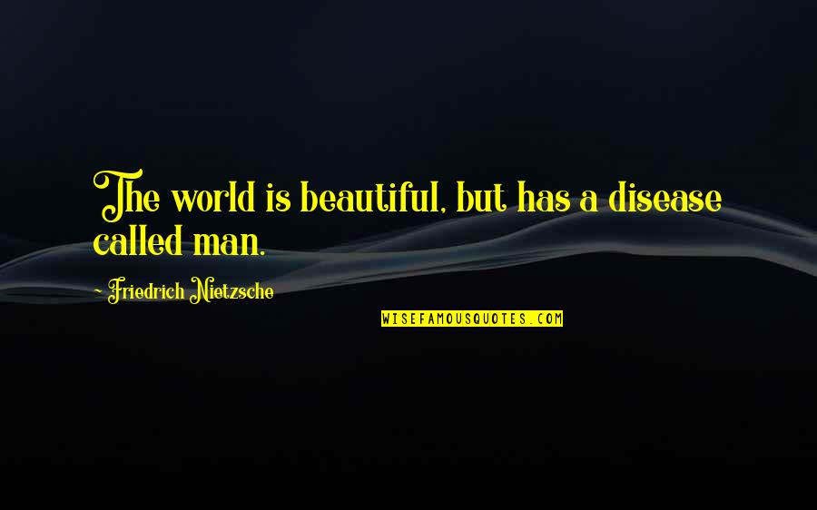 The Most Beautiful Man In The World Quotes By Friedrich Nietzsche: The world is beautiful, but has a disease