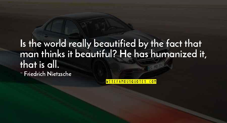 The Most Beautiful Man In The World Quotes By Friedrich Nietzsche: Is the world really beautified by the fact