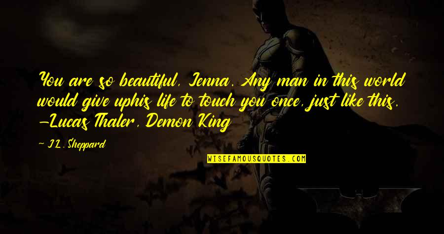 The Most Beautiful Man In The World Quotes By J.L. Sheppard: You are so beautiful, Jenna. Any man in