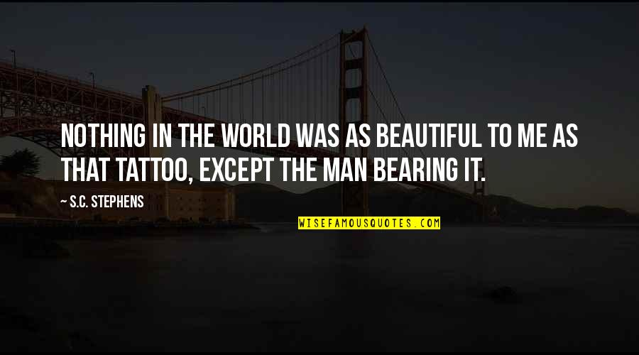 The Most Beautiful Man In The World Quotes By S.C. Stephens: Nothing in the world was as beautiful to