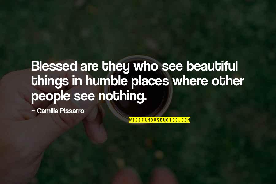The Most Beautiful Places Quotes By Camille Pissarro: Blessed are they who see beautiful things in