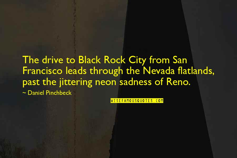 The Most Beautiful Places Quotes By Daniel Pinchbeck: The drive to Black Rock City from San