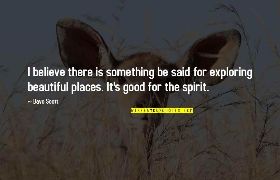 The Most Beautiful Places Quotes By Dave Scott: I believe there is something be said for