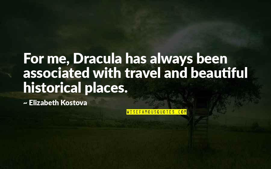 The Most Beautiful Places Quotes By Elizabeth Kostova: For me, Dracula has always been associated with