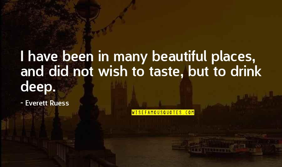 The Most Beautiful Places Quotes By Everett Ruess: I have been in many beautiful places, and